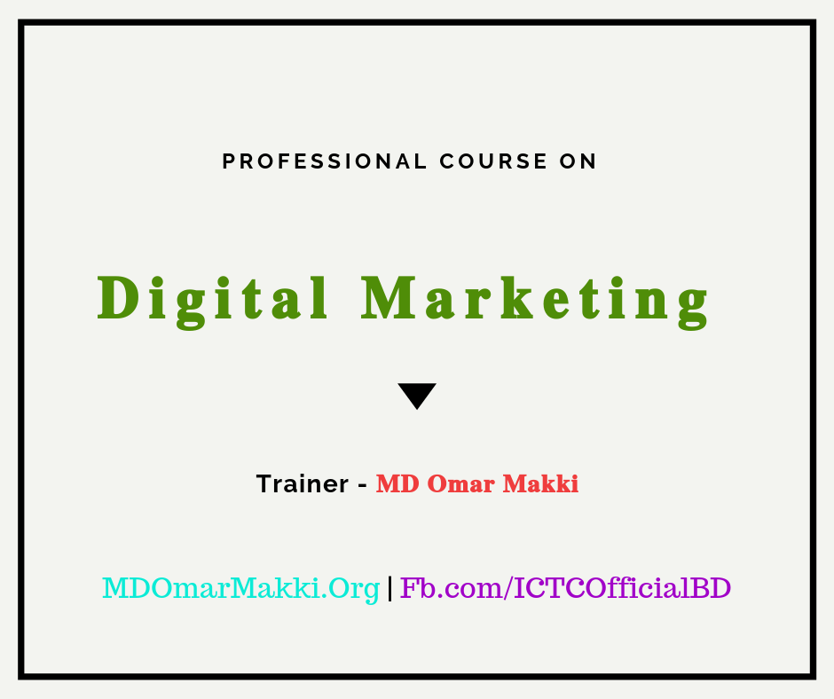 Professional Course On Digital Marketing by MD Omar Makki (Basic To Advance)